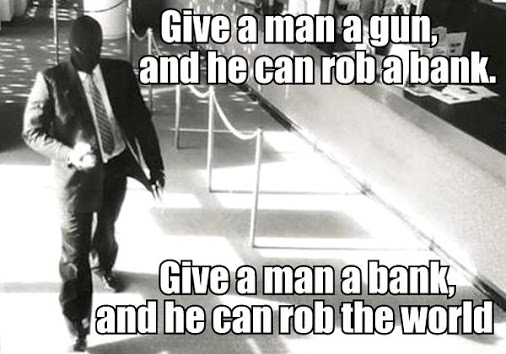 Give-a-man-a-gun-and-he-can-rob-a-bank